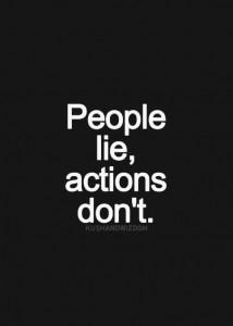 אנשים משקרים מעשים לא משקרים.